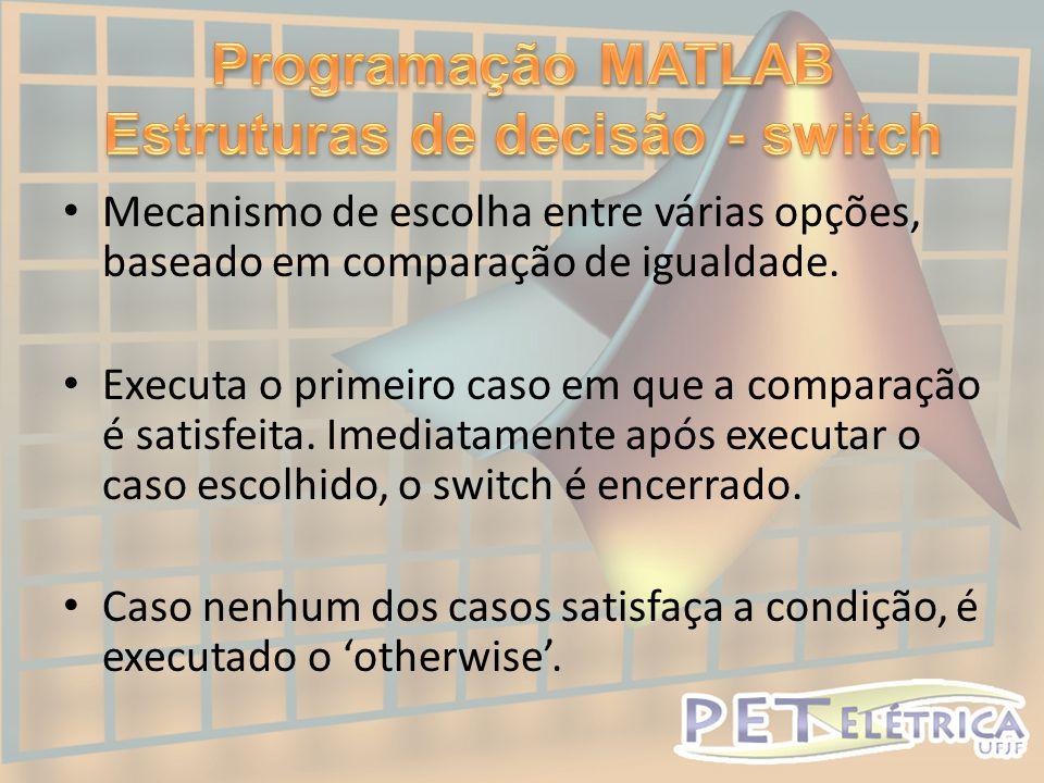 • Mecanismo de escolha entre várias opções, baseado em comparação de igualdade.