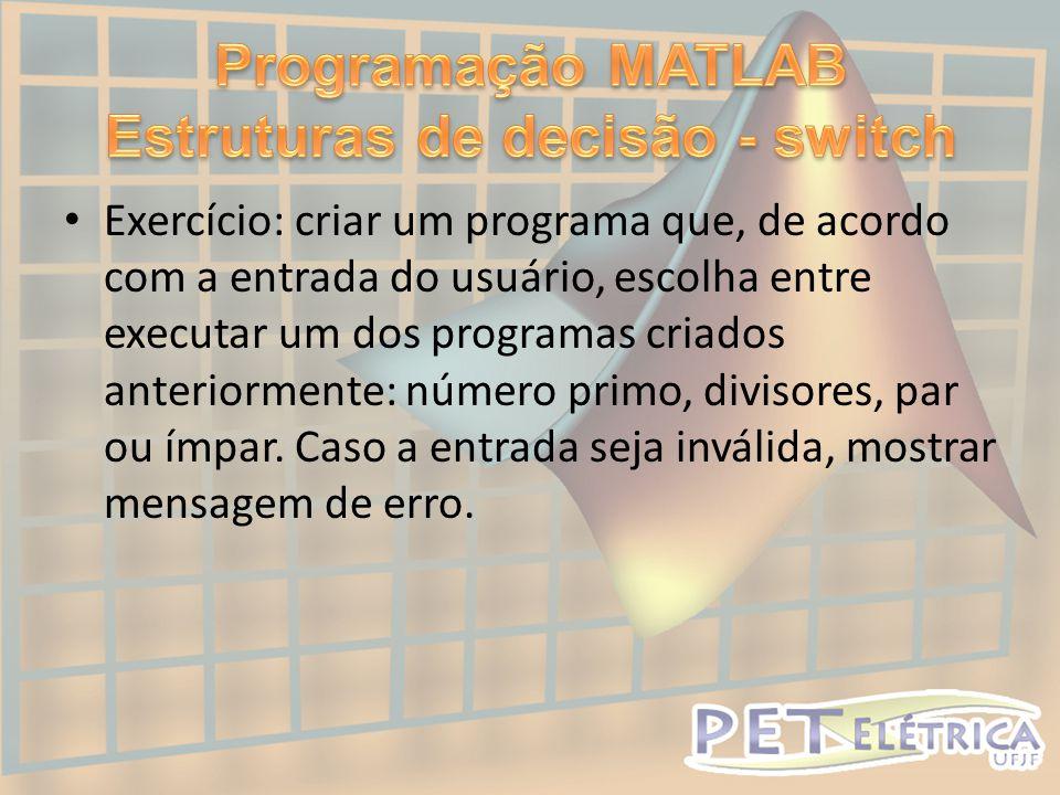 • Exercício: criar um programa que, de acordo com a entrada do usuário, escolha entre executar um dos programas criados anteriormente: número primo, divisores, par ou ímpar.