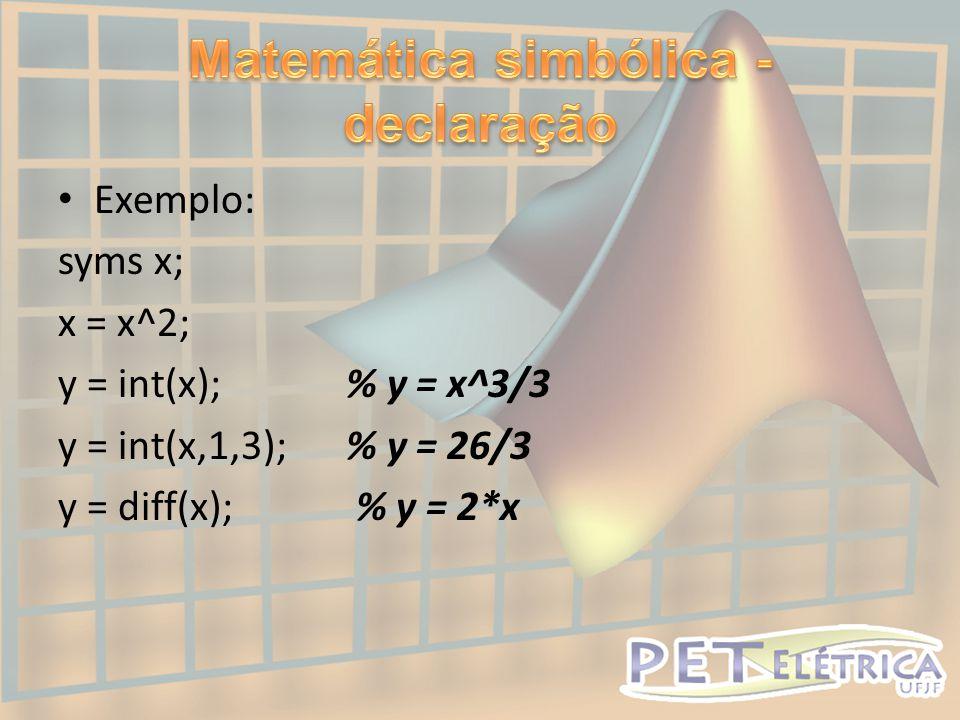 • Exemplo: syms x; x = x^2; y = int(x); % y = x^3/3 y = int(x,1,3); % y = 26/3 y = diff(x); % y = 2*x