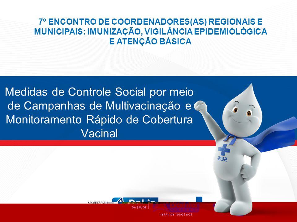 Medidas de Controle Social por meio de Campanhas de Multivacinação e Monitoramento Rápido de Cobertura Vacinal 7º ENCONTRO DE COORDENADORES(AS) REGION