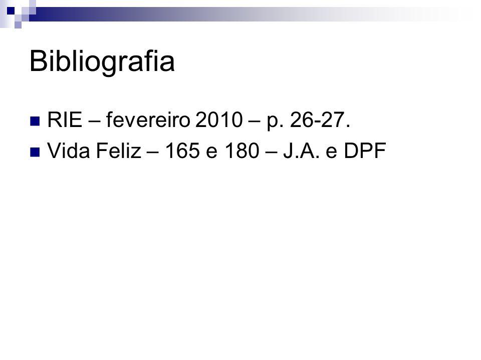 Bibliografia  RIE – fevereiro 2010 – p. 26-27.  Vida Feliz – 165 e 180 – J.A. e DPF