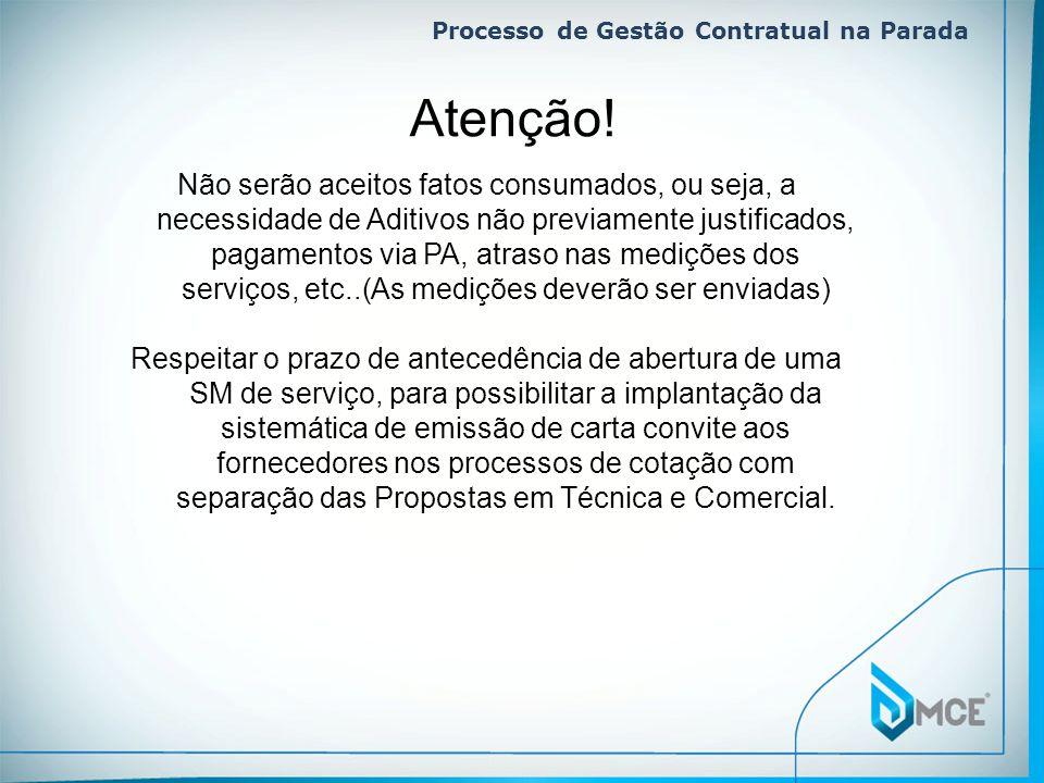 Processo de Gestão Contratual na Parada Não serão aceitos fatos consumados, ou seja, a necessidade de Aditivos não previamente justificados, pagamento