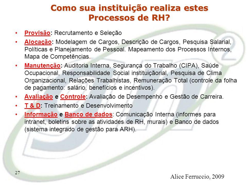 26 Processos de Gestão de Pessoa e suas Interações Desenvolvimento Informação Alocação Avaliação e Controle Equilíbrio do Sistema Complexo Manutenção