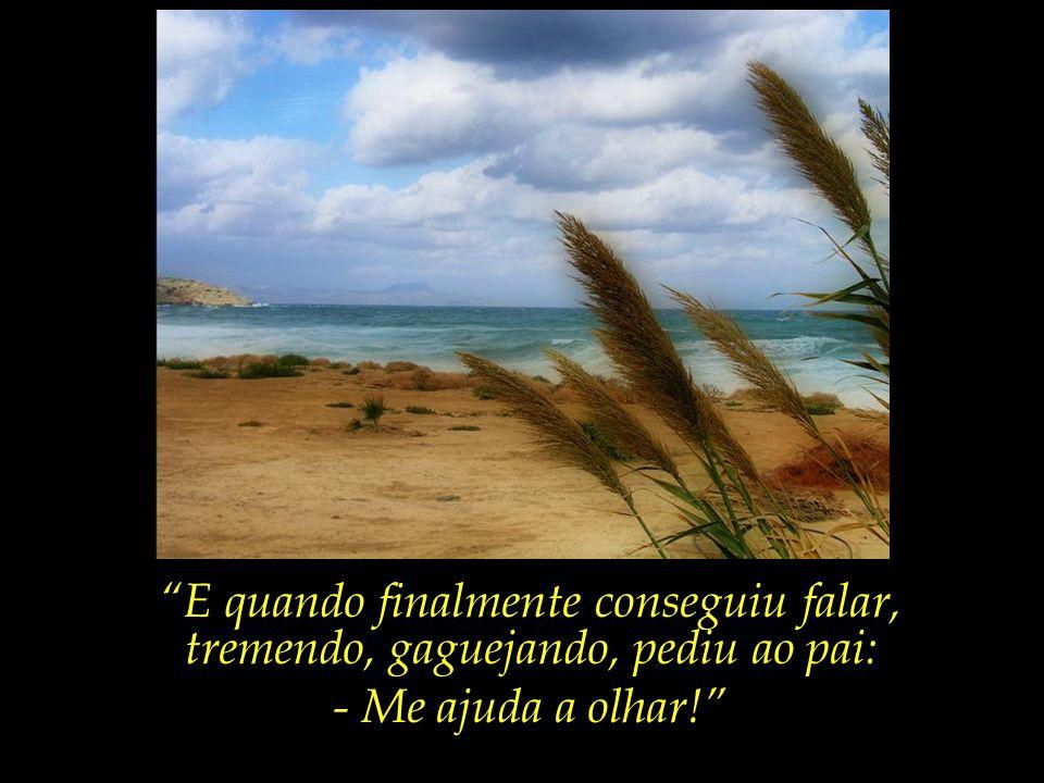 """""""E foi tanta a imensidão do mar, e tanto seu fulgor, que o menino ficou mudo de beleza."""""""