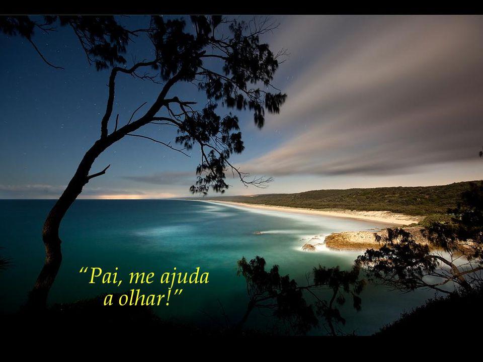 Pai, me ajuda a olhar! Tema musical: Maria Elena , de Ernesto Cortazar Formatação: um_peregrino@hotmail.com