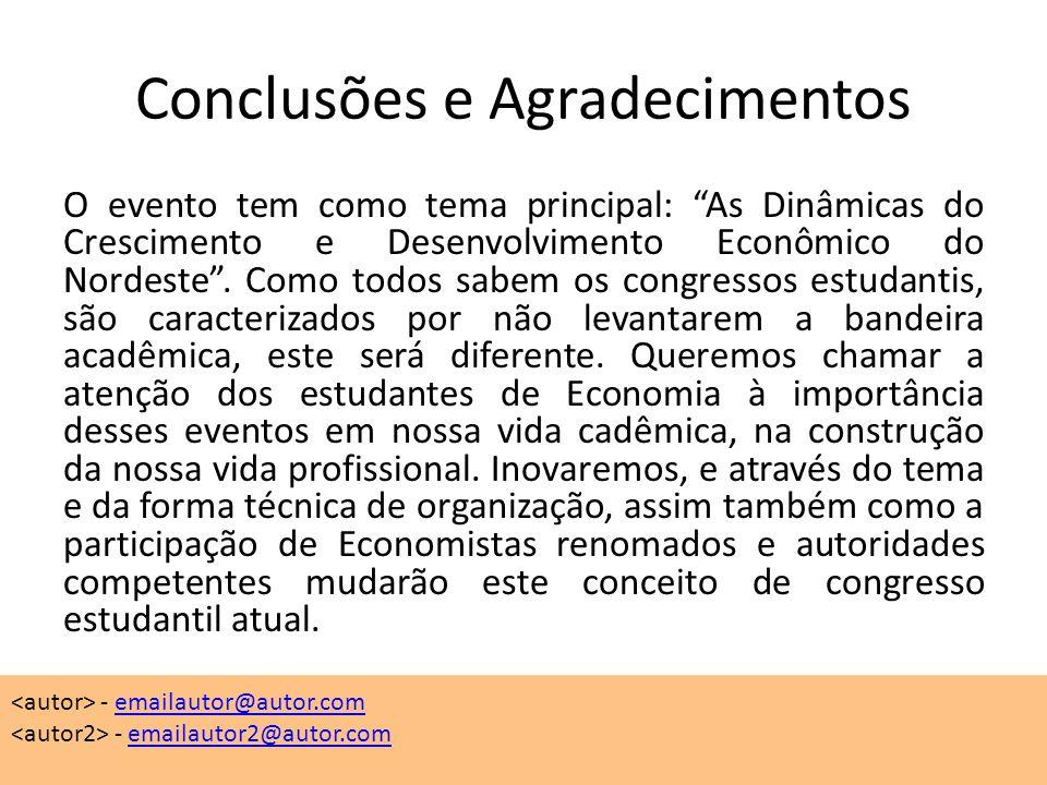 Conclusões e Agradecimentos O evento tem como tema principal: As Dinâmicas do Crescimento e Desenvolvimento Econômico do Nordeste .