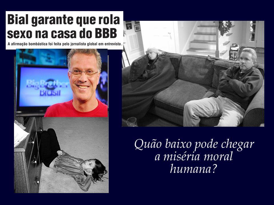 O horário é nobre, mas quão podres os (des)valores que a televisão brasileira dissemina.