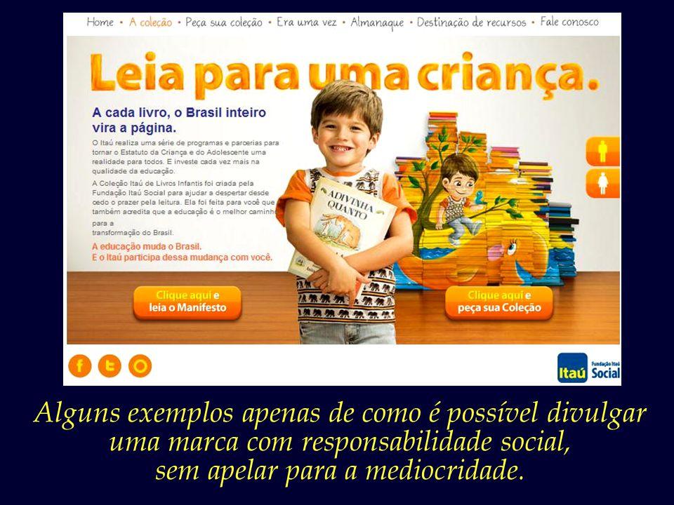 O banco Itaú, num louvável exercício de cidadania, promove sua marca por meio da doação de kits de leitura infantil.