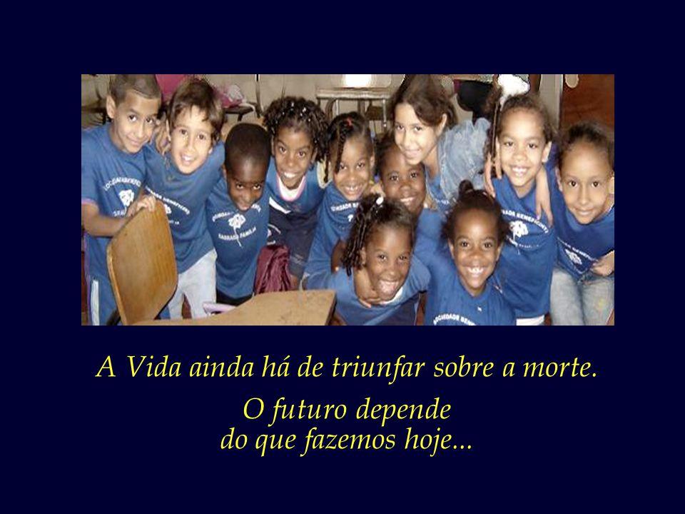 Um outro Brasil é possível. Um outro mundo é possível. Compete a cada um de nós fazer a sua parte.