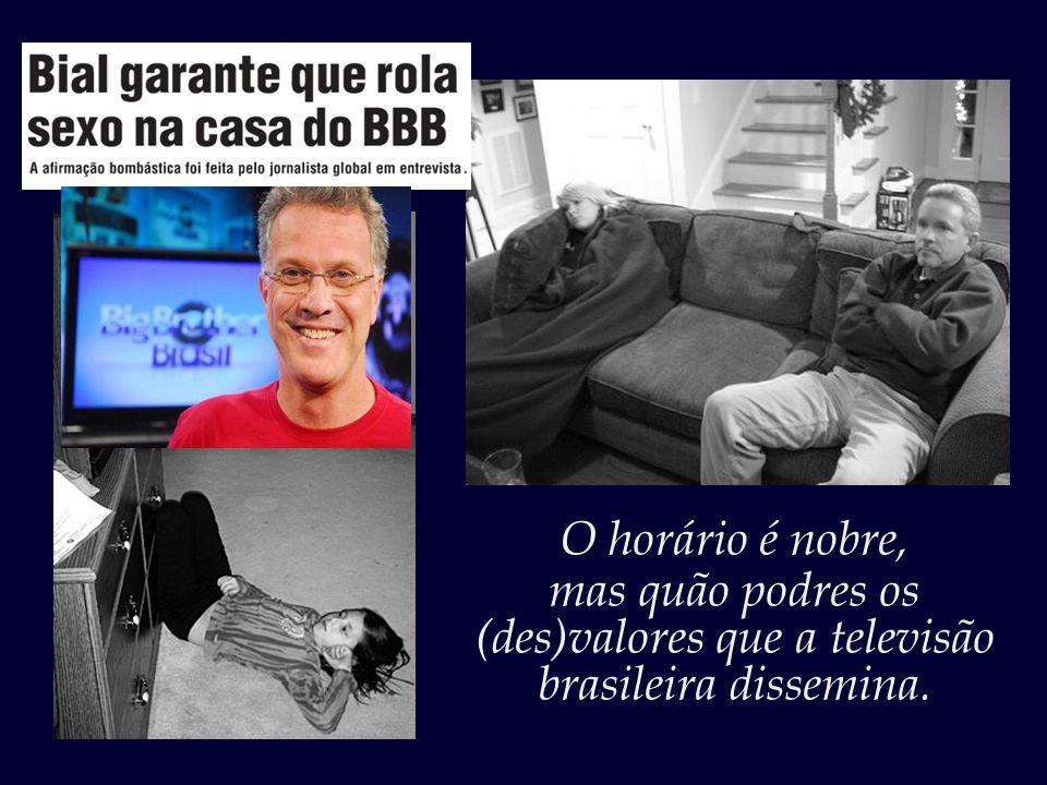 E a Globo comemora a compra dos direitos do BBB até o ano 2020. Um programa fútil, – vazio de valor ou conteúdo.