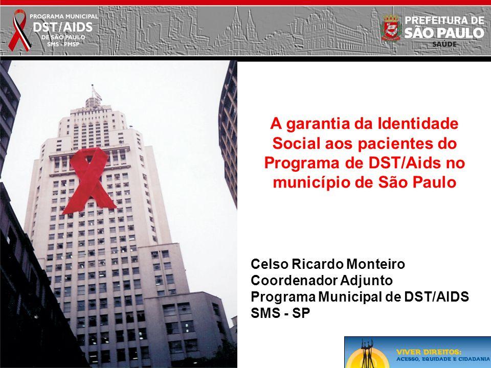 Celso Ricardo Monteiro Coordenador Adjunto Programa Municipal de DST/AIDS SMS - SP A garantia da Identidade Social aos pacientes do Programa de DST/Ai