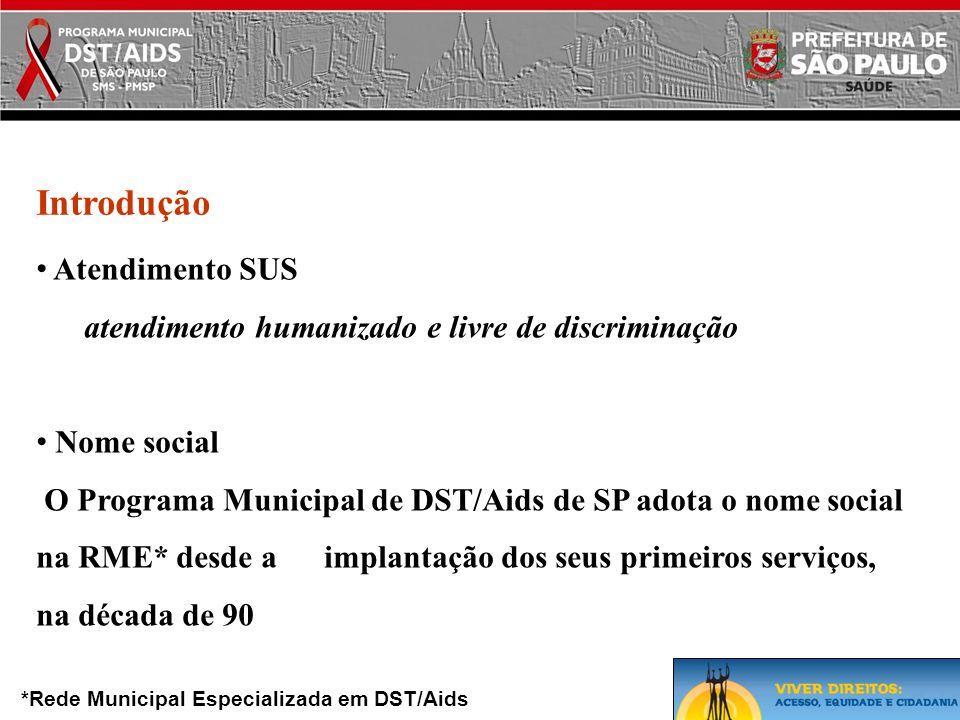 Introdução • Atendimento SUS atendimento humanizado e livre de discriminação • Nome social O Programa Municipal de DST/Aids de SP adota o nome social