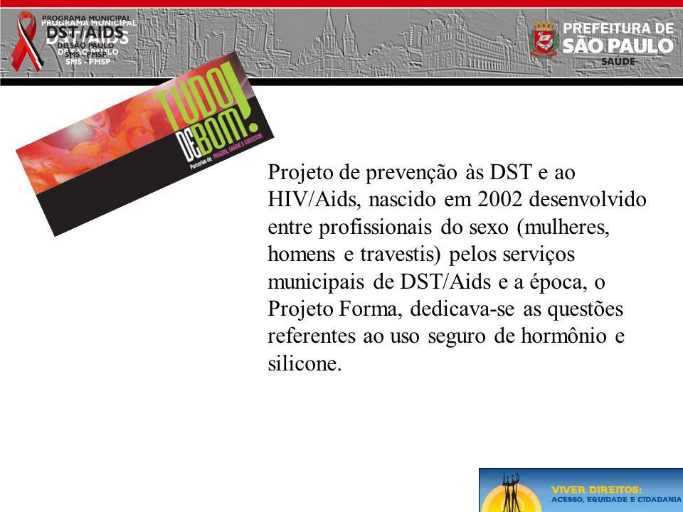 Projeto de prevenção às DST e ao HIV/Aids, nascido em 2002 desenvolvido entre profissionais do sexo (mulheres, homens e travestis) pelos serviços muni