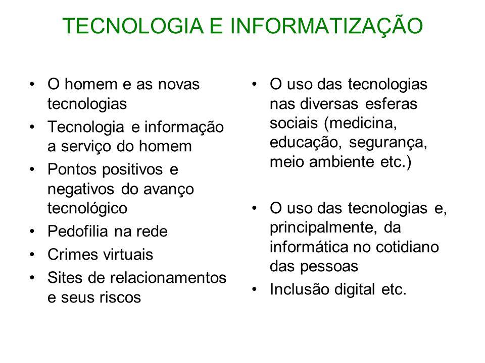 •O homem e as novas tecnologias •Tecnologia e informação a serviço do homem •Pontos positivos e negativos do avanço tecnológico •Pedofilia na rede •Cr