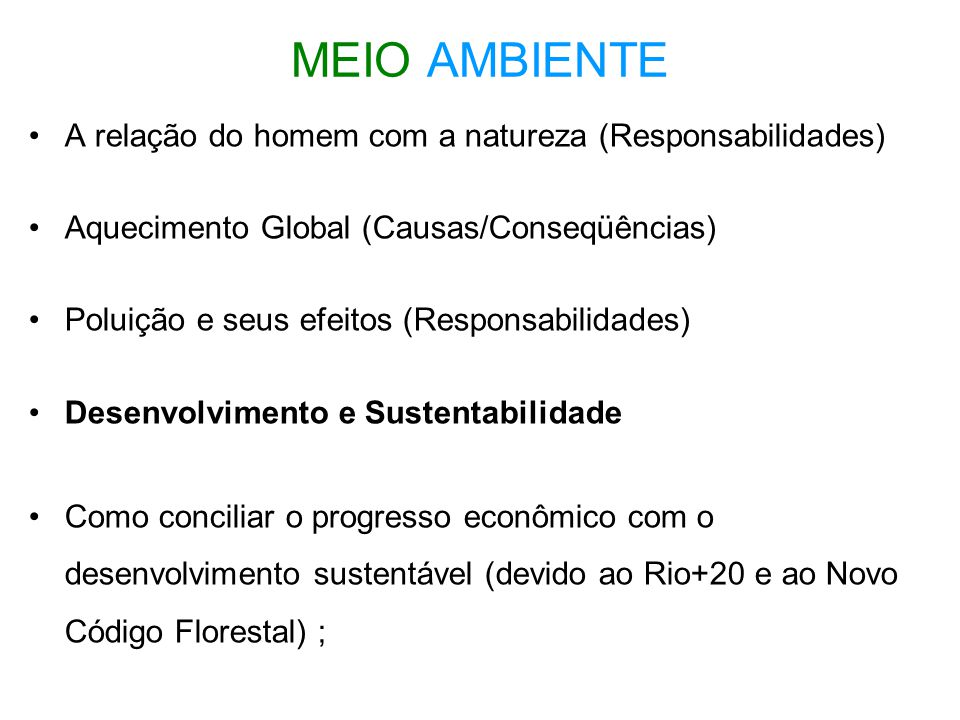 •A relação do homem com a natureza (Responsabilidades) •Aquecimento Global (Causas/Conseqüências) •Poluição e seus efeitos (Responsabilidades) •Desenv