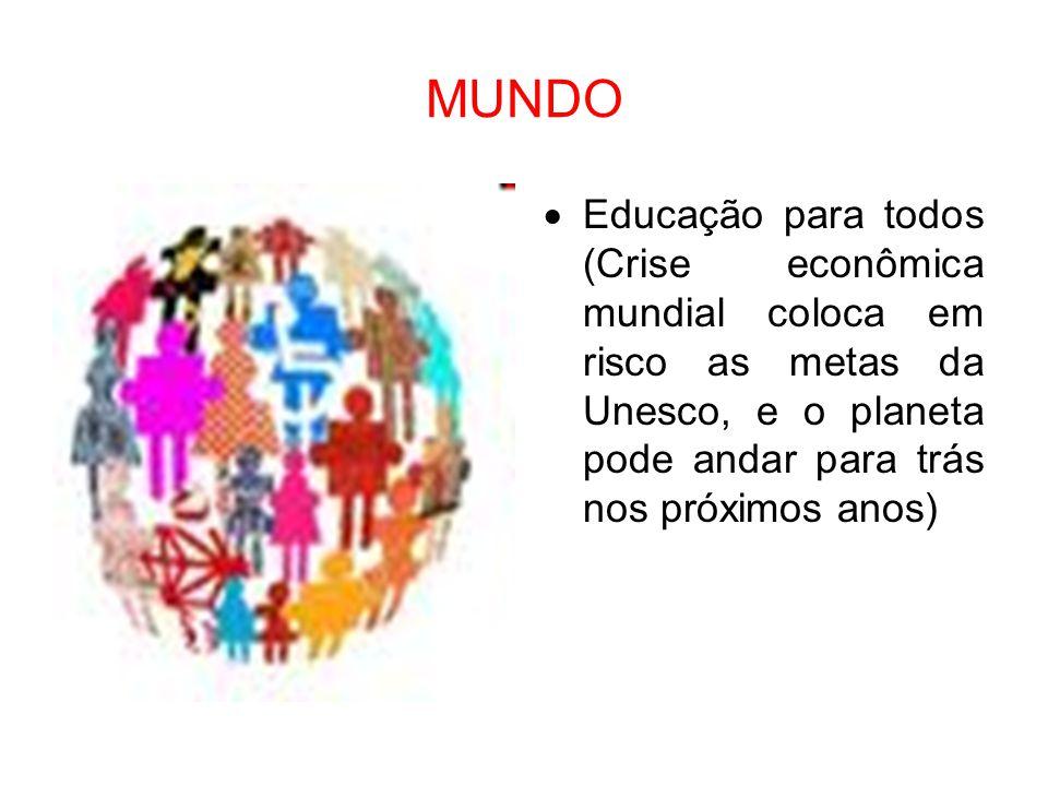 MUNDO  Educação para todos (Crise econômica mundial coloca em risco as metas da Unesco, e o planeta pode andar para trás nos próximos anos)