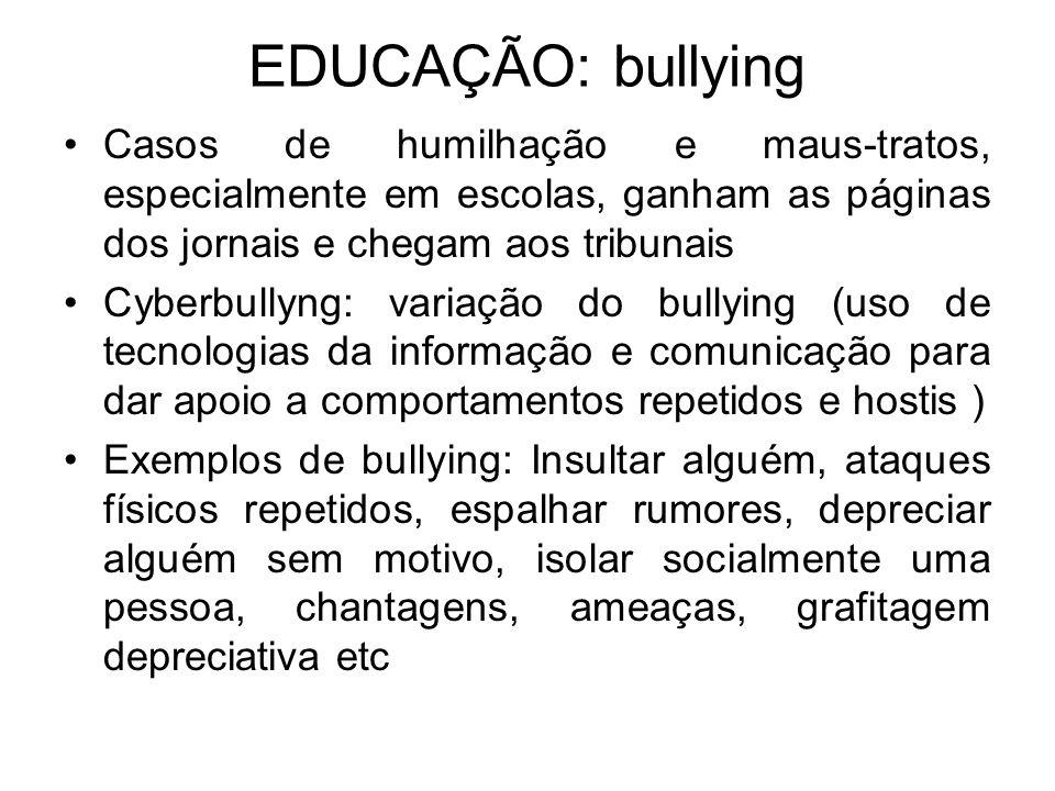 EDUCAÇÃO: bullying •Casos de humilhação e maus-tratos, especialmente em escolas, ganham as páginas dos jornais e chegam aos tribunais •Cyberbullyng: v