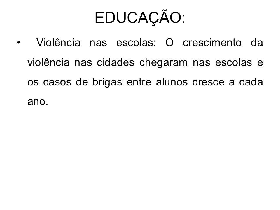EDUCAÇÃO: • Violência nas escolas: O crescimento da violência nas cidades chegaram nas escolas e os casos de brigas entre alunos cresce a cada ano.