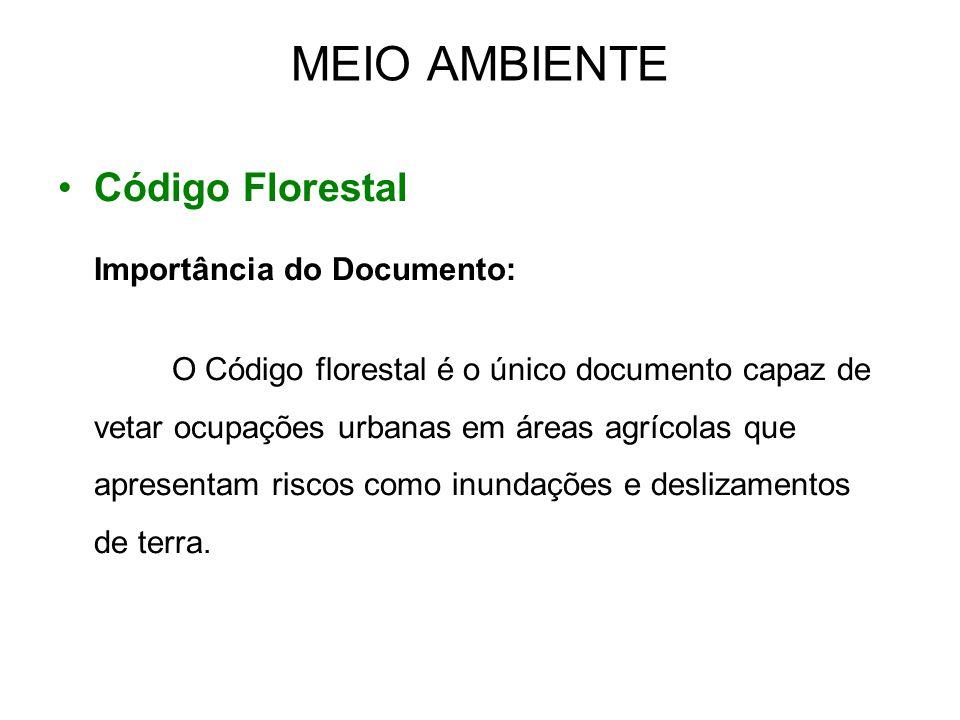 MEIO AMBIENTE •Código Florestal Importância do Documento: O Código florestal é o único documento capaz de vetar ocupações urbanas em áreas agrícolas q