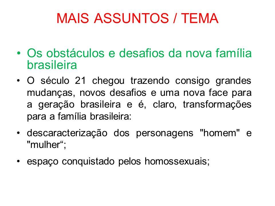 MAIS ASSUNTOS / TEMA •Os obstáculos e desafios da nova família brasileira •O século 21 chegou trazendo consigo grandes mudanças, novos desafios e uma