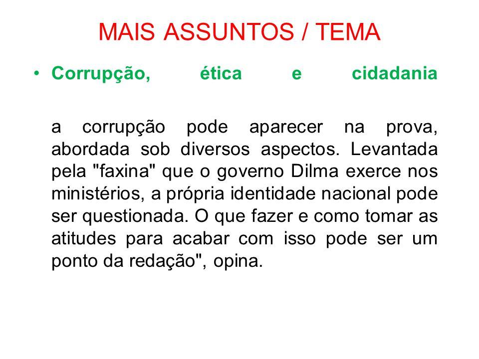 MAIS ASSUNTOS / TEMA •Corrupção, ética e cidadania a corrupção pode aparecer na prova, abordada sob diversos aspectos. Levantada pela