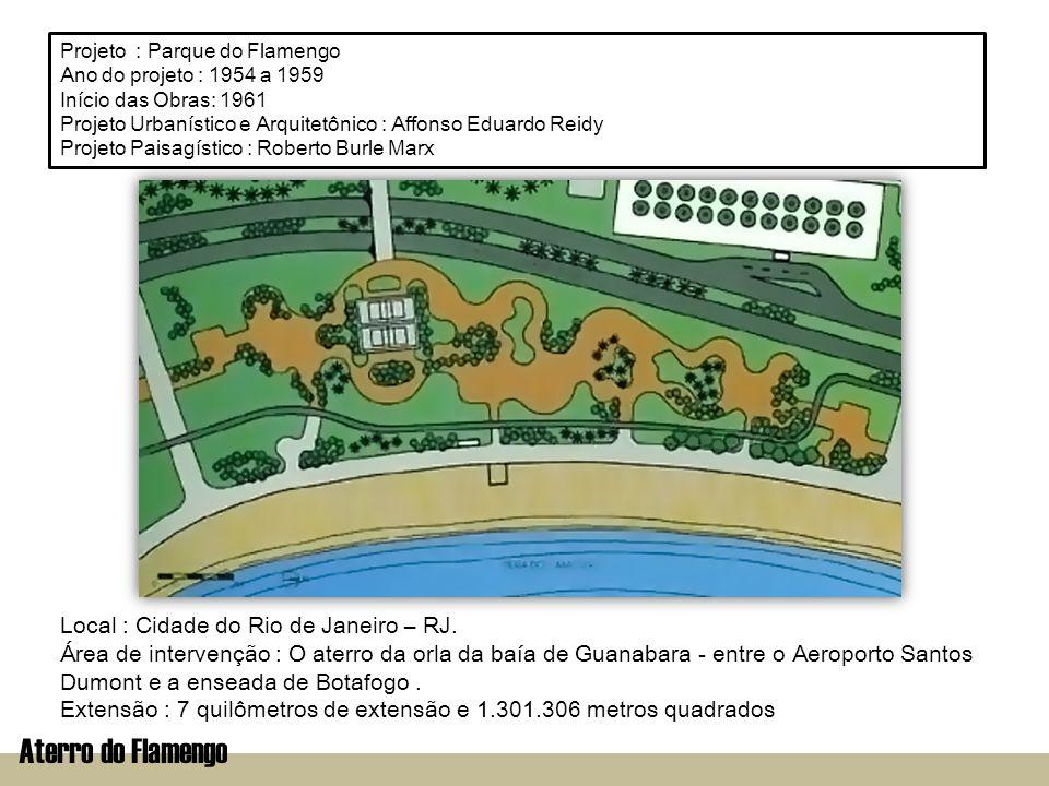 Aterro do Flamengo Projeto : Parque do Flamengo Ano do projeto : 1954 a 1959 Início das Obras: 1961 Projeto Urbanístico e Arquitetônico : Affonso Edua