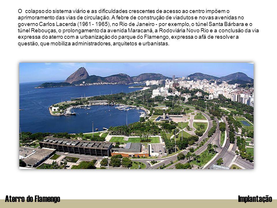 Aterro do FlamengoImplantação O colapso do sistema viário e as dificuldades crescentes de acesso ao centro impõem o aprimoramento das vias de circulaç