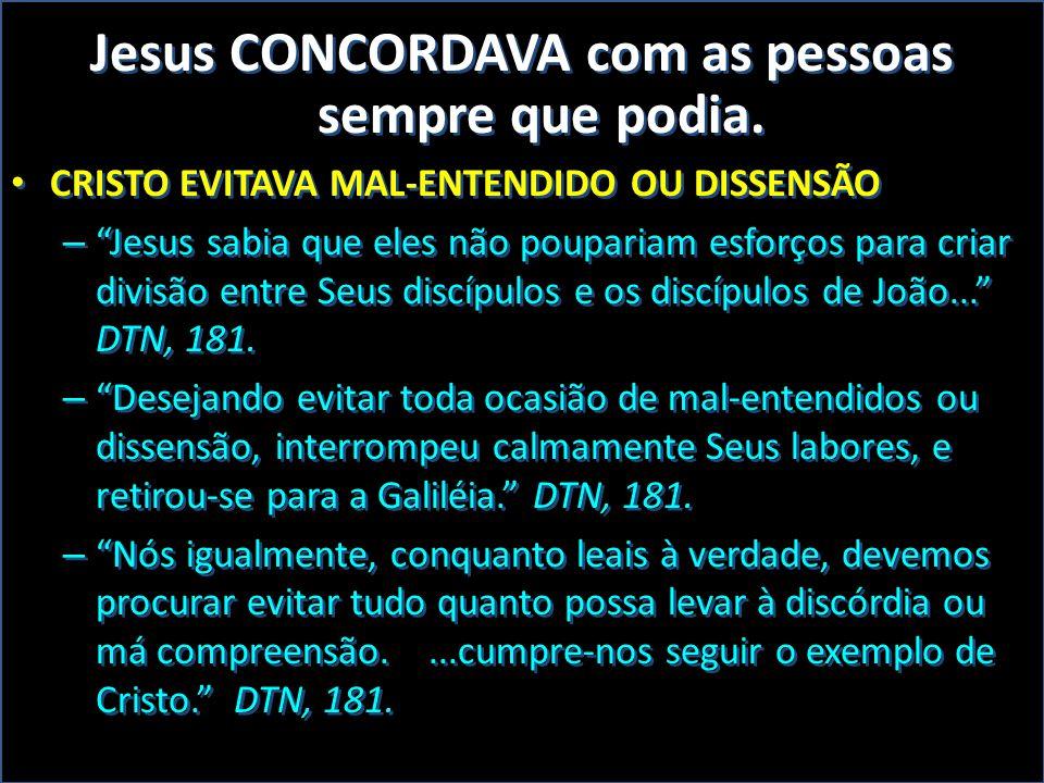 """Jesus CONCORDAVA com as pessoas sempre que podia. • CRISTO EVITAVA MAL-ENTENDIDO OU DISSENSÃO – """"Jesus sabia que eles não poupariam esforços para cria"""