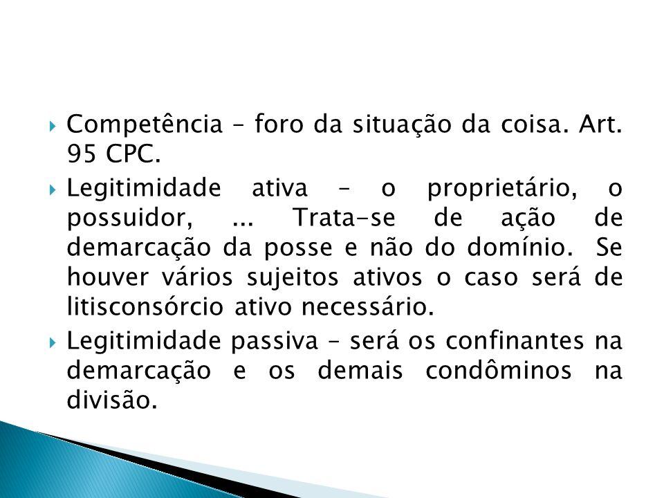  Competência – foro da situação da coisa. Art. 95 CPC.  Legitimidade ativa – o proprietário, o possuidor,... Trata-se de ação de demarcação da posse