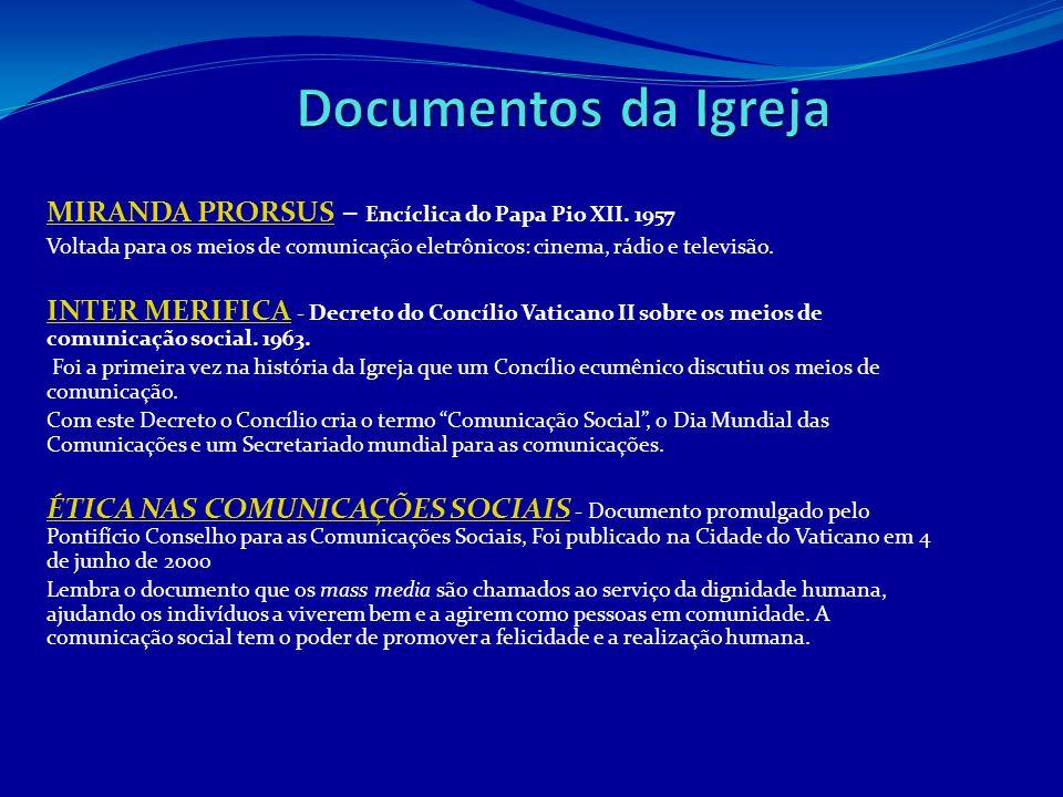 MIRANDA PRORSUSMIRANDA PRORSUS – Encíclica do Papa Pio XII. 1957 Voltada para os meios de comunicação eletrônicos: cinema, rádio e televisão. INTER ME