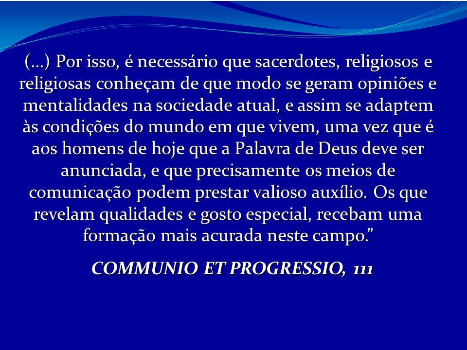 (...) Por isso, é necessário que sacerdotes, religiosos e religiosas conheçam de que modo se geram opiniões e mentalidades na sociedade atual, e assim