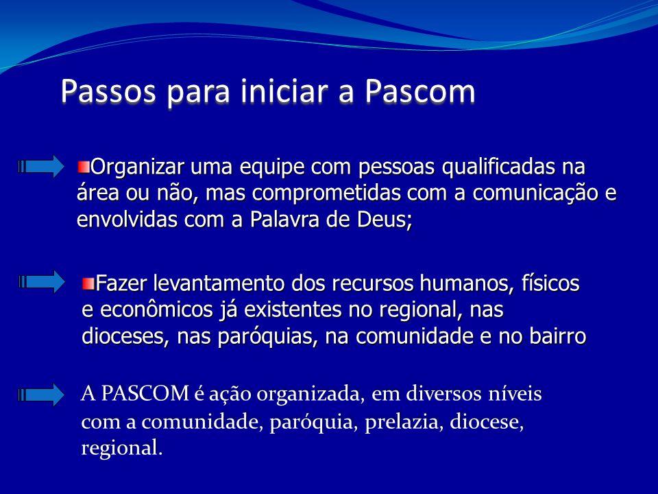 A PASCOM é ação organizada, em diversos níveis com a comunidade, paróquia, prelazia, diocese, regional. Organizar uma equipe com pessoas qualificadas