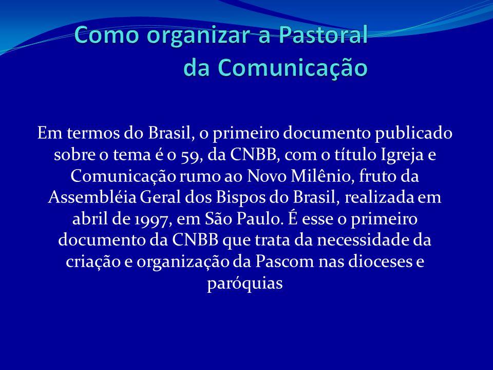 Em termos do Brasil, o primeiro documento publicado sobre o tema é o 59, da CNBB, com o título Igreja e Comunicação rumo ao Novo Milênio, fruto da Ass