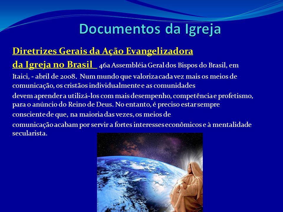 Diretrizes Gerais da Ação Evangelizadora da Igreja no Brasil 46a Assembléia Geral dos Bispos do Brasil, em Itaici, - abril de 2008. Num mundo que valo