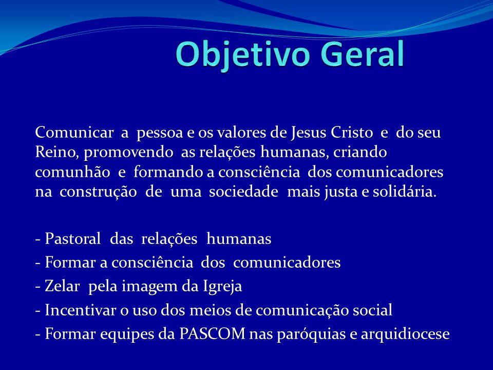 Comunicar a pessoa e os valores de Jesus Cristo e do seu Reino, promovendo as relações humanas, criando comunhão e formando a consciência dos comunica