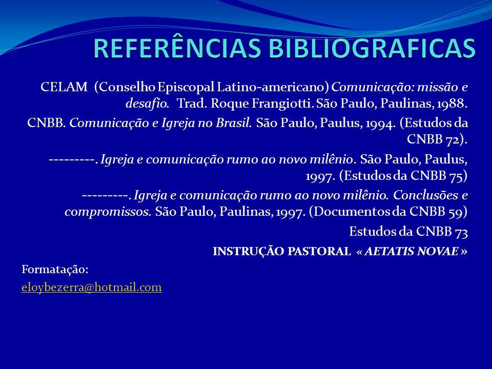 CELAM (Conselho Episcopal Latino-americano) Comunicação: missão e desafio. Trad. Roque Frangiotti. São Paulo, Paulinas, 1988. CNBB. Comunicação e Igre
