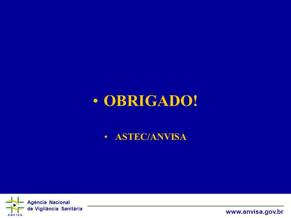 Agência Nacional de Vigilância Sanitária www.anvisa.gov.br •OBRIGADO! •ASTEC/ANVISA