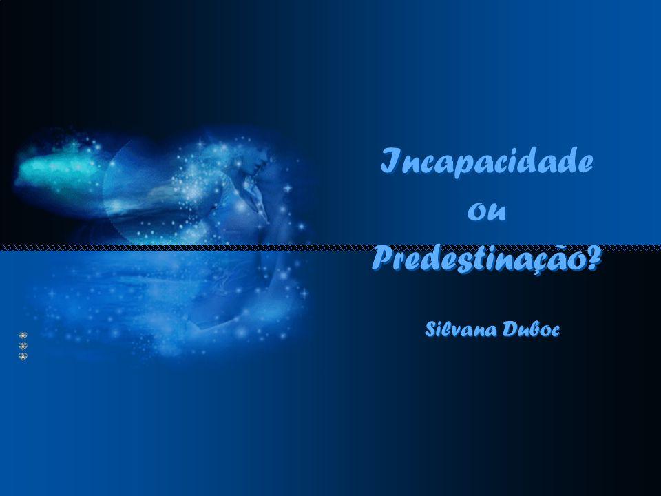 Incapacidade ou Predestinação? Incapacidade ou Predestinação? Silvana Duboc Silvana Duboc