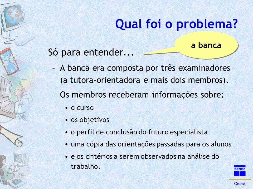 Qual foi o problema? Só para entender... –A banca era composta por três examinadores (a tutora-orientadora e mais dois membros). –Os membros receberam