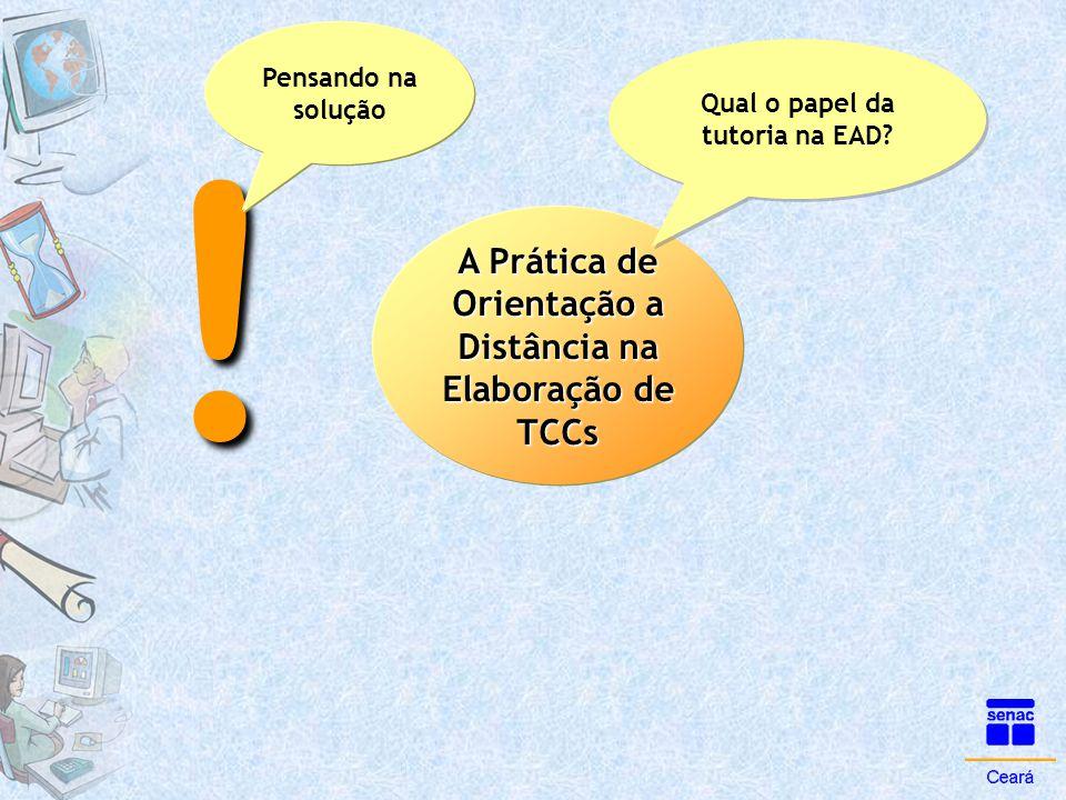 ! A Prática de Orientação a Distância na Elaboração de TCCs Qual o papel da tutoria na EAD? Pensando na solução