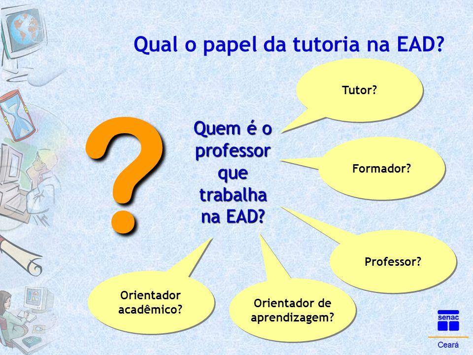 Qual o papel da tutoria na EAD? Quem é o professor que trabalha na EAD? Tutor? Formador? Professor? Orientador de aprendizagem? Orientador acadêmico?