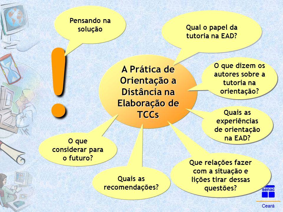 ! A Prática de Orientação a Distância na Elaboração de TCCs Qual o papel da tutoria na EAD? O que dizem os autores sobre a tutoria na orientação? Quai