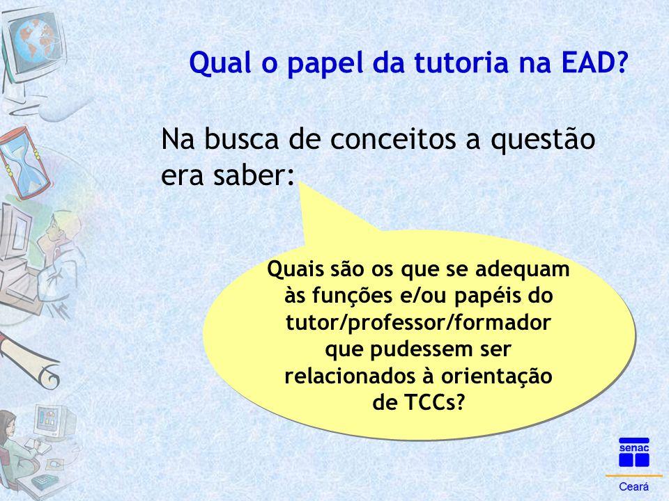 Qual o papel da tutoria na EAD? Na busca de conceitos a questão era saber: Quais são os que se adequam às funções e/ou papéis do tutor/professor/forma