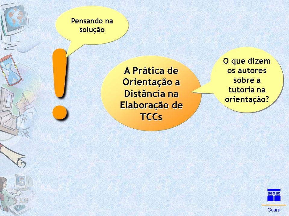 ! A Prática de Orientação a Distância na Elaboração de TCCs O que dizem os autores sobre a tutoria na orientação? Pensando na solução
