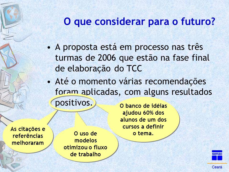 O que considerar para o futuro? •A proposta está em processo nas três turmas de 2006 que estão na fase final de elaboração do TCC •Até o momento vária