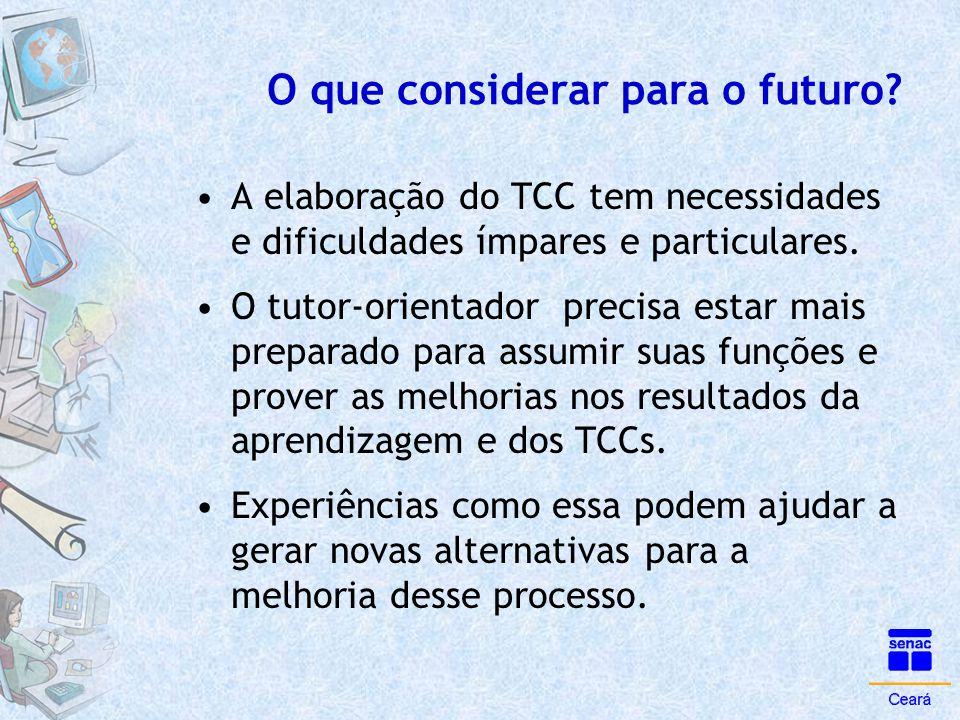 O que considerar para o futuro? •A elaboração do TCC tem necessidades e dificuldades ímpares e particulares. •O tutor-orientador precisa estar mais pr