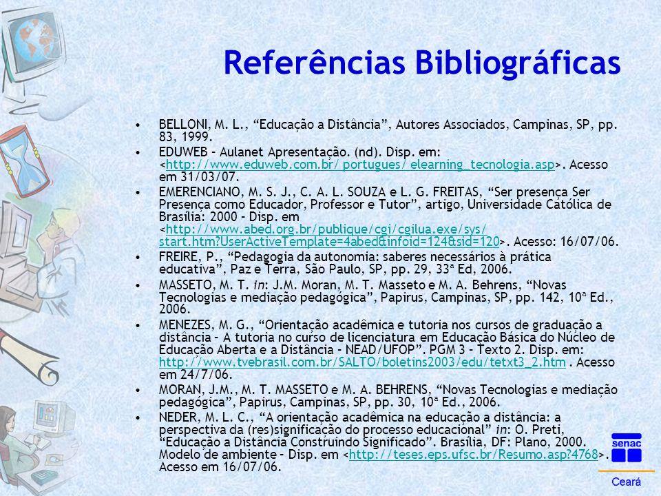 """Referências Bibliográficas •BELLONI, M. L., """"Educação a Distância"""", Autores Associados, Campinas, SP, pp. 83, 1999. •EDUWEB – Aulanet Apresentação. (n"""