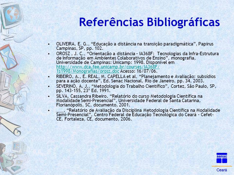 """Referências Bibliográficas •OLIVEIRA, E. G., """"Educação a distância na transição paradigmática"""", Papirus Campinas, SP, pp. 102. •OROSZ, J. C., """"Orienta"""