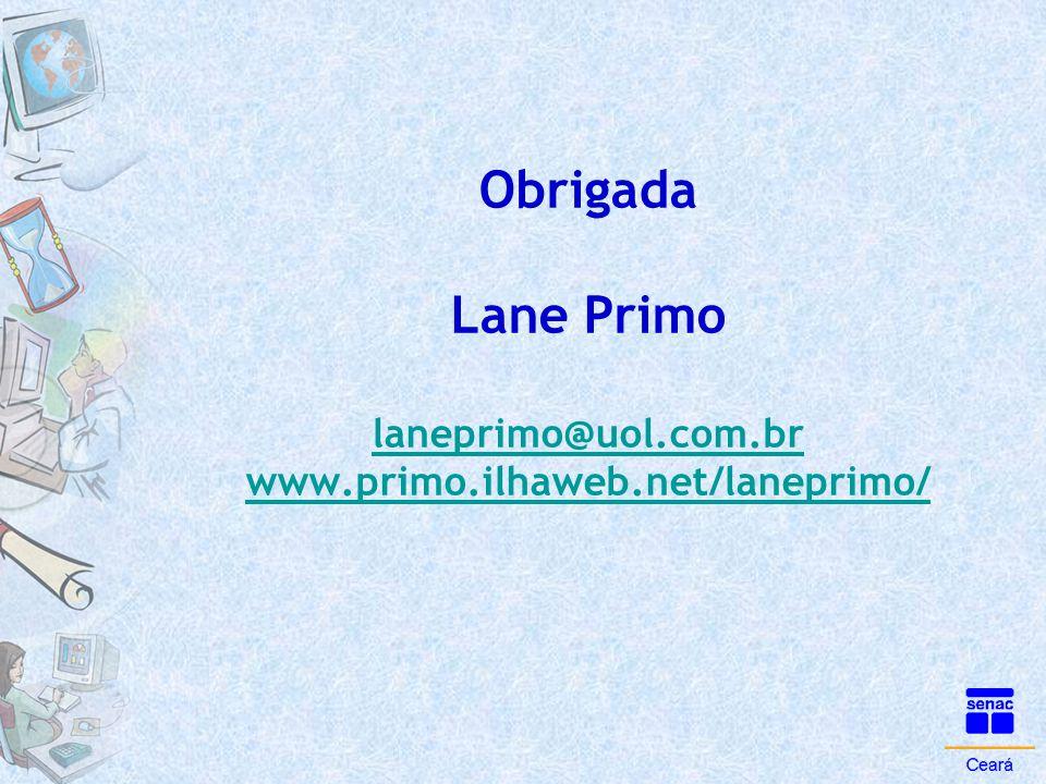 Obrigada Lane Primo laneprimo@uol.com.br www.primo.ilhaweb.net/laneprimo/ laneprimo@uol.com.br www.primo.ilhaweb.net/laneprimo/