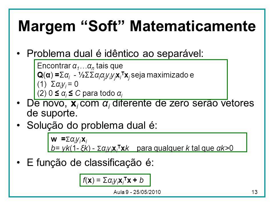 """Margem """"Soft"""" Matematicamente •Problema dual é idêntico ao separável: •De novo, x i com α i diferente de zero serão vetores de suporte. •Solução do pr"""